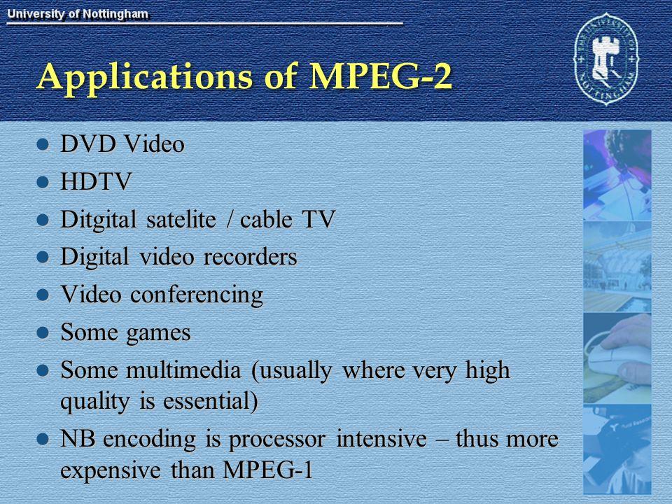 Applications of MPEG-2 DVD Video DVD Video HDTV HDTV Ditgital satelite / cable TV Ditgital satelite / cable TV Digital video recorders Digital video r