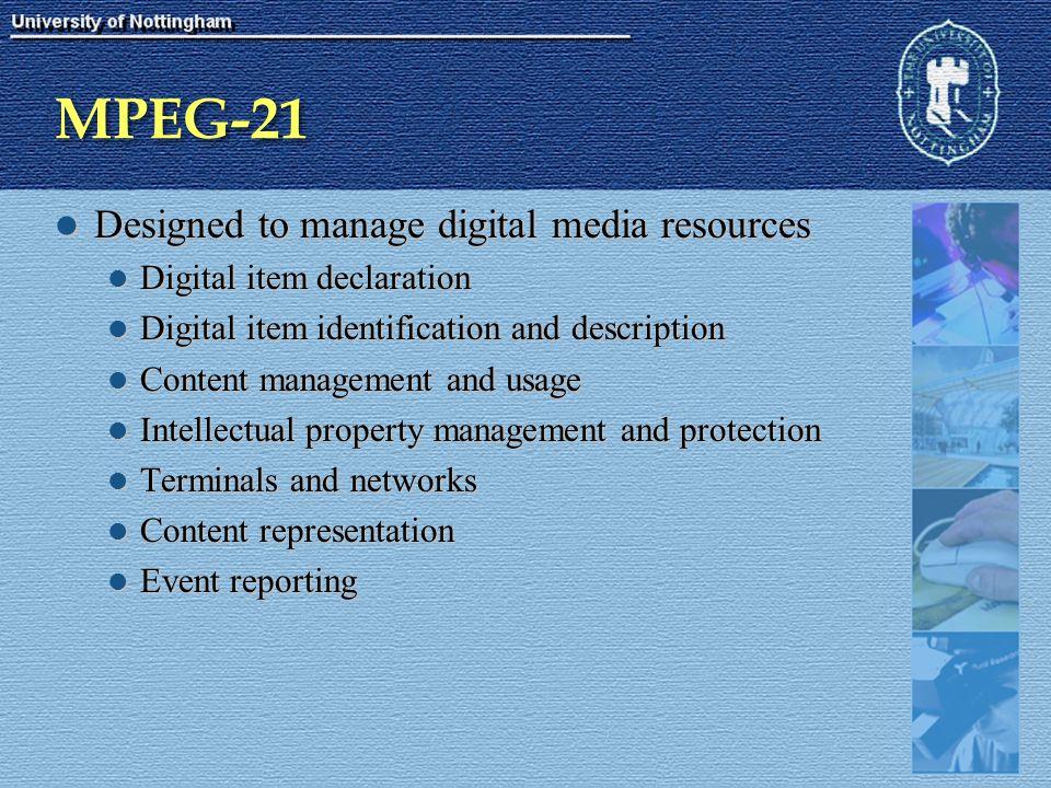 MPEG-21 Designed to manage digital media resources Designed to manage digital media resources Digital item declaration Digital item declaration Digita