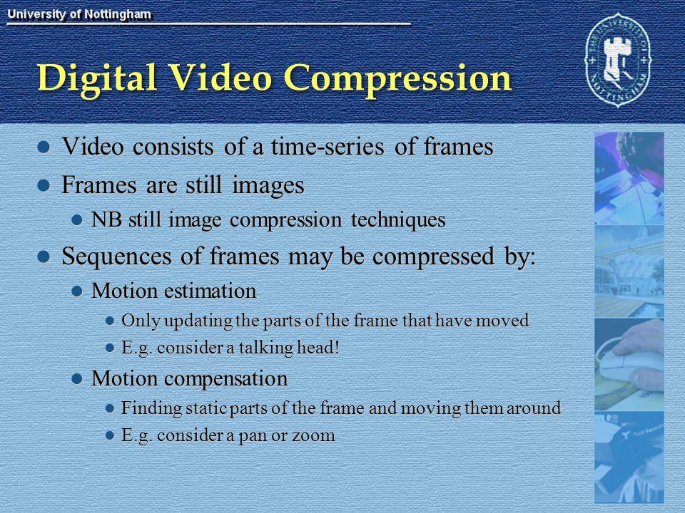 Digital Video Compression Video consists of a time-series of frames Video consists of a time-series of frames Frames are still images Frames are still