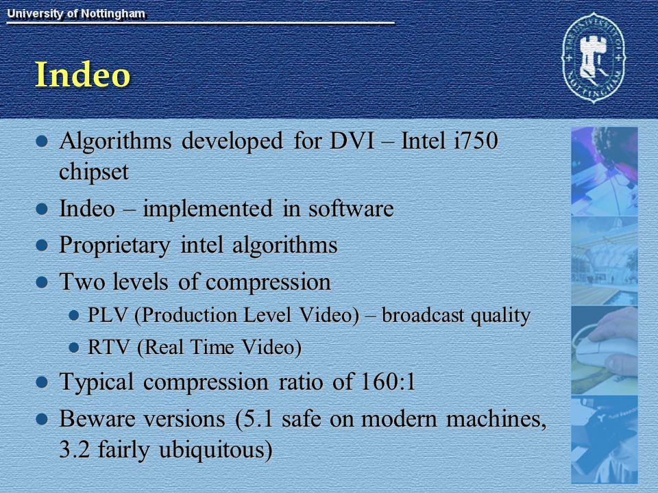 Indeo Algorithms developed for DVI – Intel i750 chipset Algorithms developed for DVI – Intel i750 chipset Indeo – implemented in software Indeo – impl