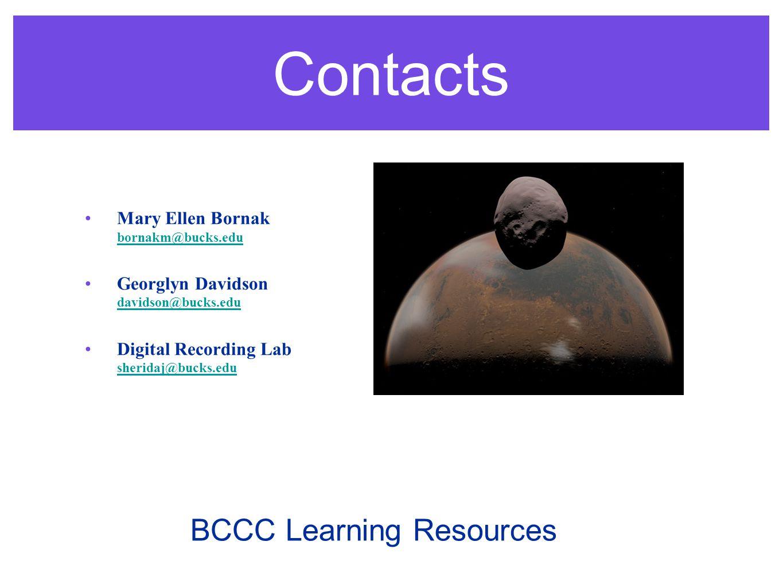 Contacts Mary Ellen Bornak bornakm@bucks.edu bornakm@bucks.edu Georglyn Davidson davidson@bucks.edu davidson@bucks.edu Digital Recording Lab sheridaj@bucks.edu sheridaj@bucks.edu BCCC Learning Resources