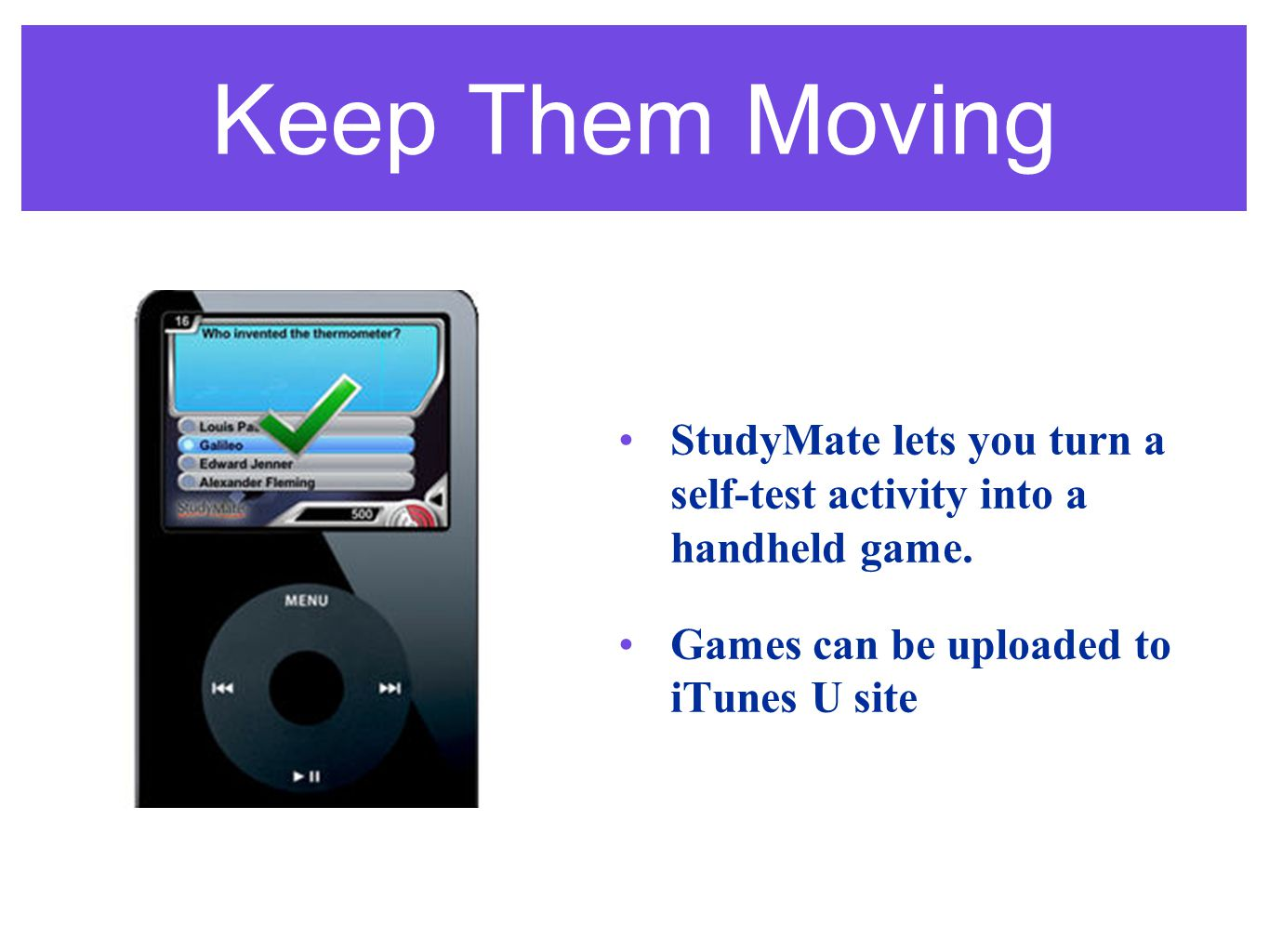 Keep Them Moving StudyMate lets you turn a self-test activity into a handheld game.