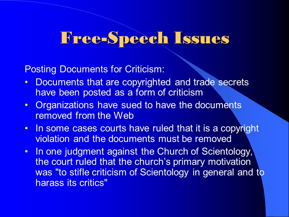 Free-Speech Issues Posting Documents for Criticism: Documents that are copyrighted and trade secrets have been posted as a form of criticism Organizat
