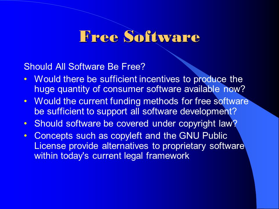 Free Software Should All Software Be Free? Would there be sufficient incentives to produce the huge quantity of consumer software available now? Would
