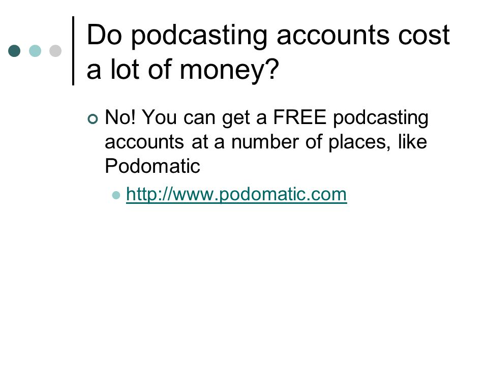 Do podcasting accounts cost a lot of money. No.