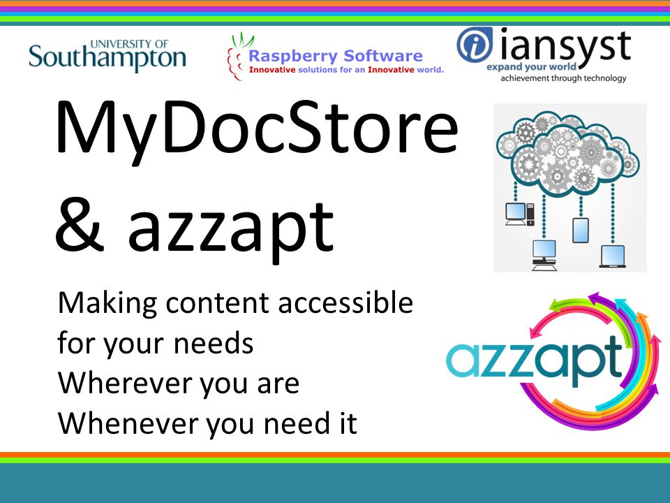 Making content accessible for your needs Wherever you are Whenever you need it MyDocStore & azzapt