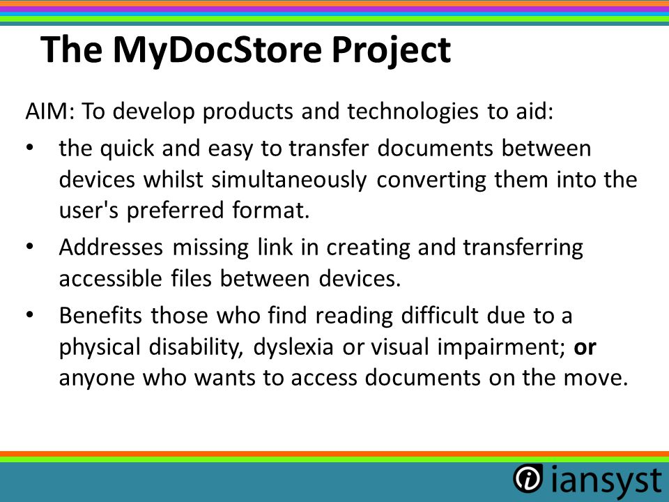 The MyDocStore Project AIM: To develop products and technologies to aid: the quick and easy to transfer documents between devices whilst simultaneousl