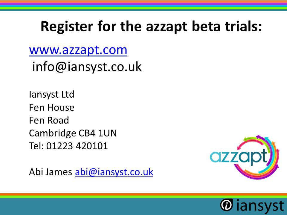 Register for the azzapt beta trials: www.azzapt.com info@iansyst.co.uk Iansyst Ltd Fen House Fen Road Cambridge CB4 1UN Tel: 01223 420101 Abi James abi@iansyst.co.ukabi@iansyst.co.uk