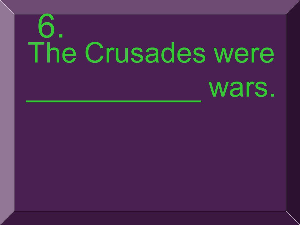 15 6. The Crusades were ___________ wars.