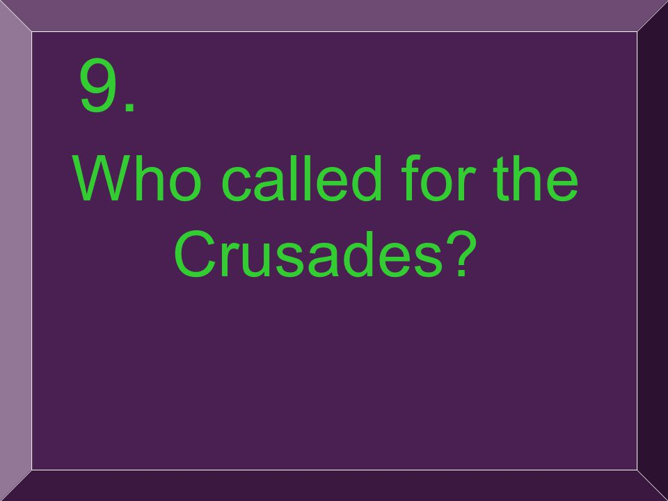 21 9. Who called for the Crusades?