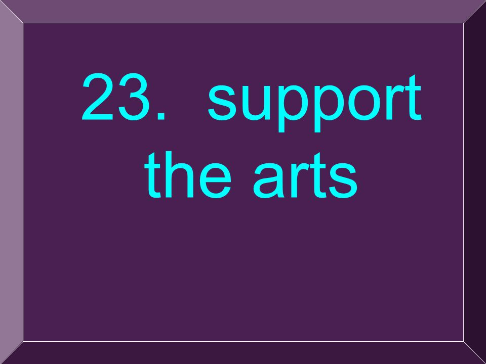 50 23. support the arts