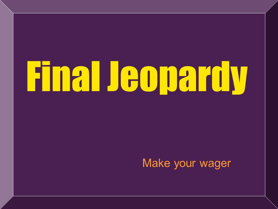55 Final Jeopardy Make your wager