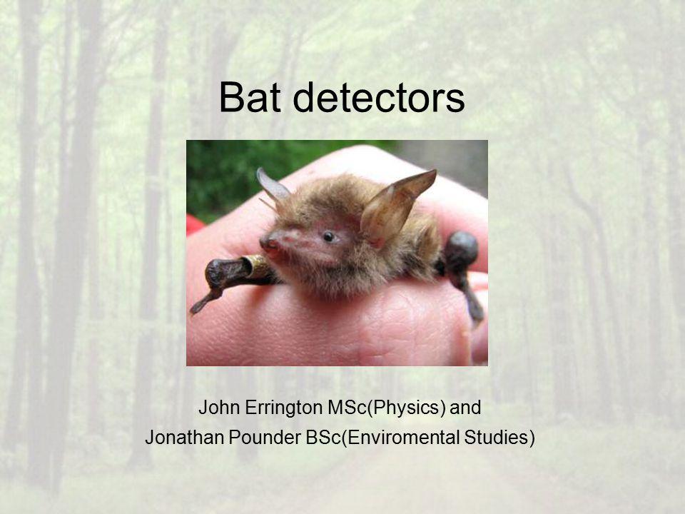 Bat detectors John Errington MSc(Physics) and Jonathan Pounder BSc(Enviromental Studies)