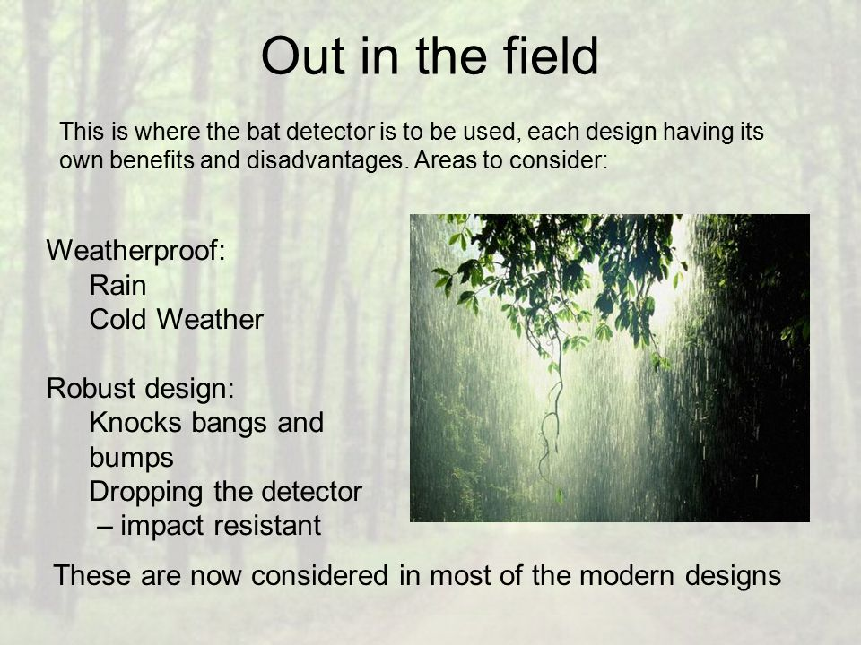 Out in the field This is where the bat detector is to be used, each design having its own benefits and disadvantages.