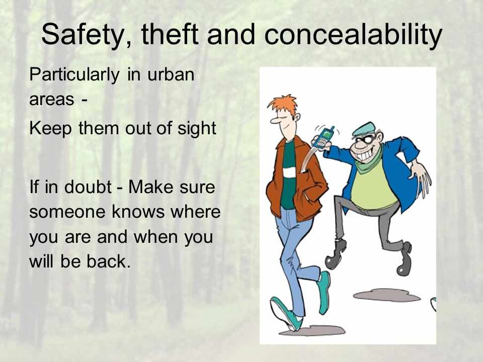 Safety, theft and concealability Particularly in urban areas - Keep them out of sight If in doubt - Make sure someone knows where you are and when you will be back.
