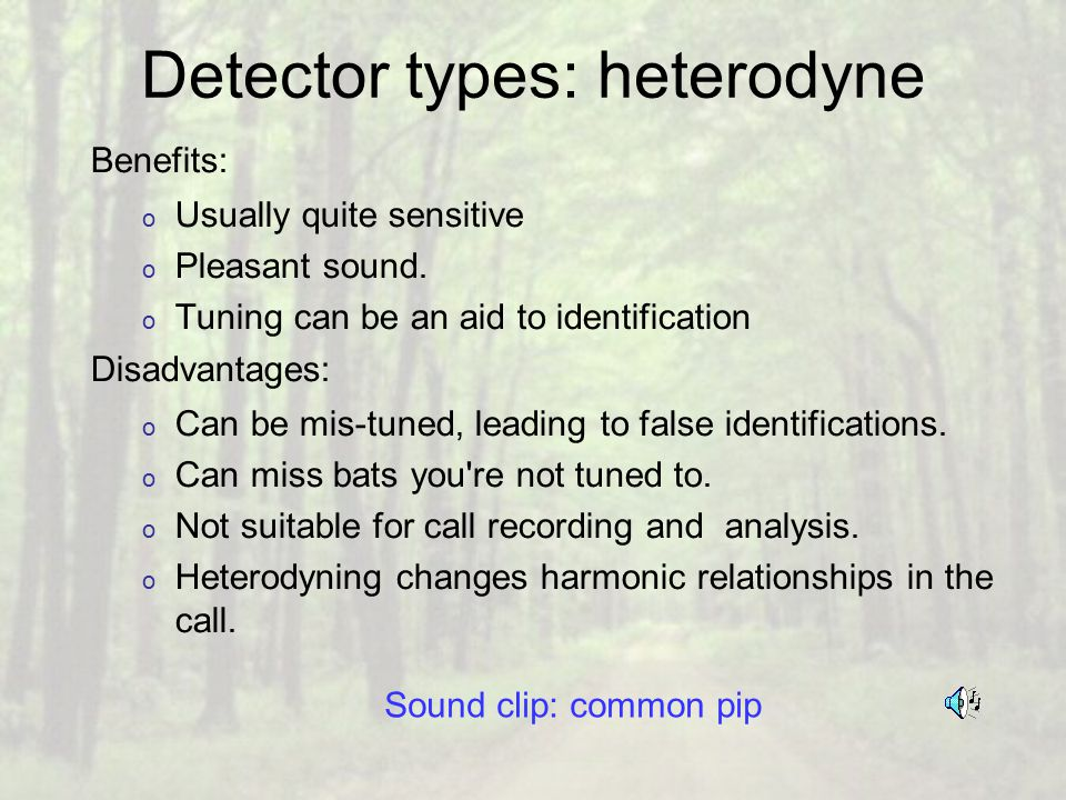 Detector types: heterodyne Benefits: o Usually quite sensitive o Pleasant sound.