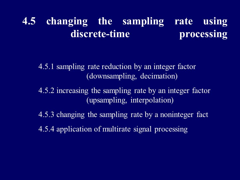 Requirements and difficulties : sampling processing in time and frequency domain , frequency spectrum chart; comprehension and application of sampling theorem; frequency response in discrete-time processing system of continuous-time signals;