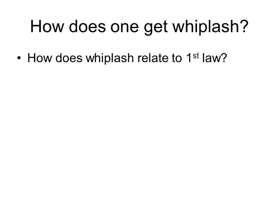 How does one get whiplash? How does whiplash relate to 1 st law?