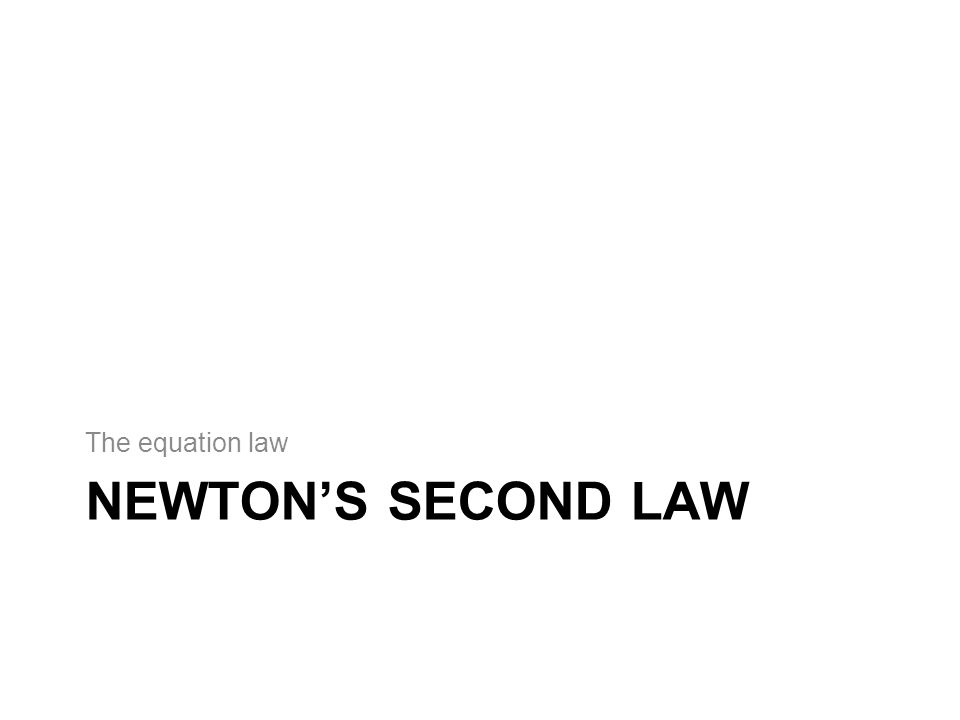 NEWTON'S SECOND LAW The equation law