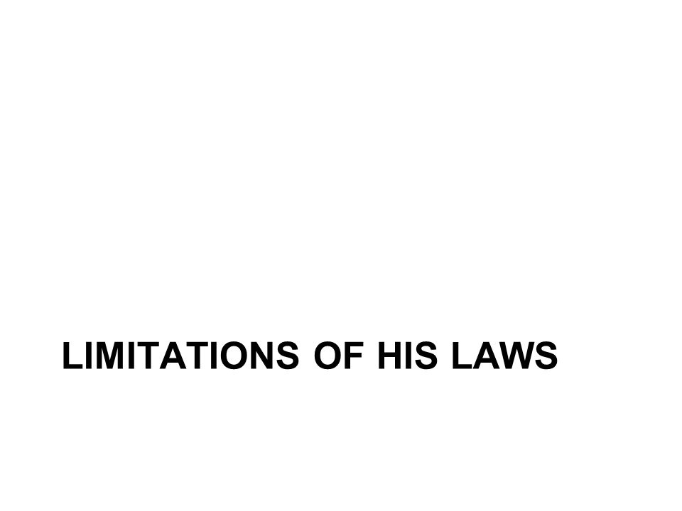 LIMITATIONS OF HIS LAWS