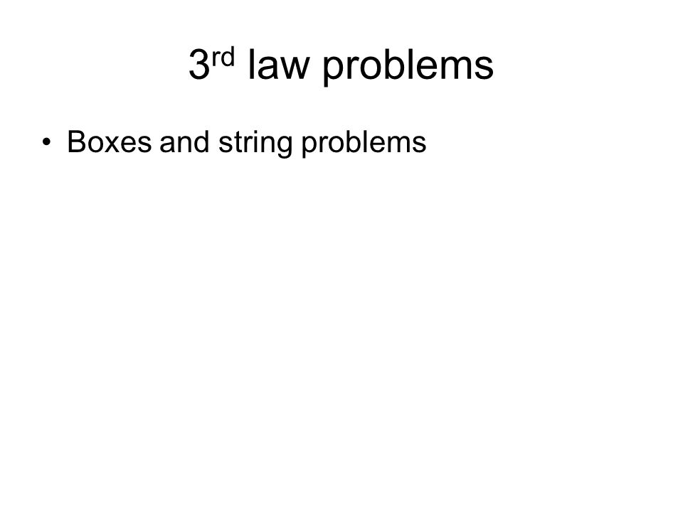 3 rd law problems Boxes and string problems