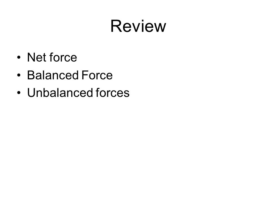 Review Net force Balanced Force Unbalanced forces