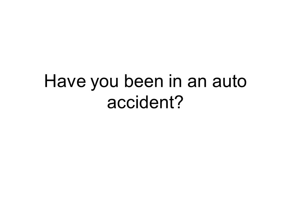 Have you been in an auto accident?