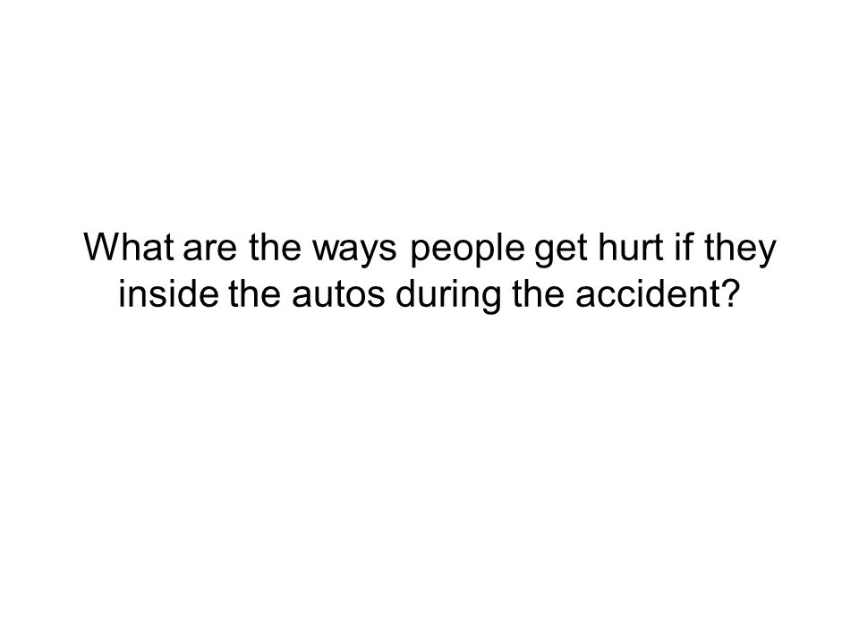 What are the ways people get hurt if they inside the autos during the accident?