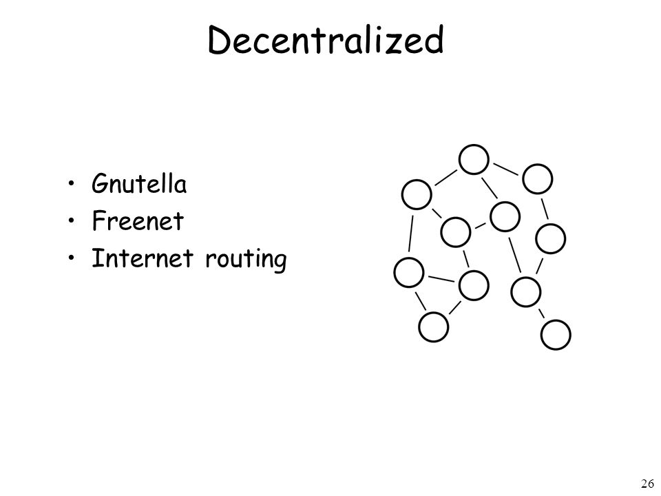 26 Decentralized Gnutella Freenet Internet routing