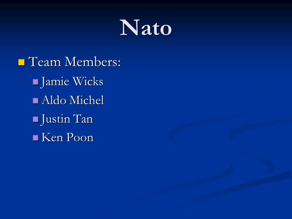 Nato Team Members: Team Members: Jamie Wicks Jamie Wicks Aldo Michel Aldo Michel Justin Tan Justin Tan Ken Poon Ken Poon