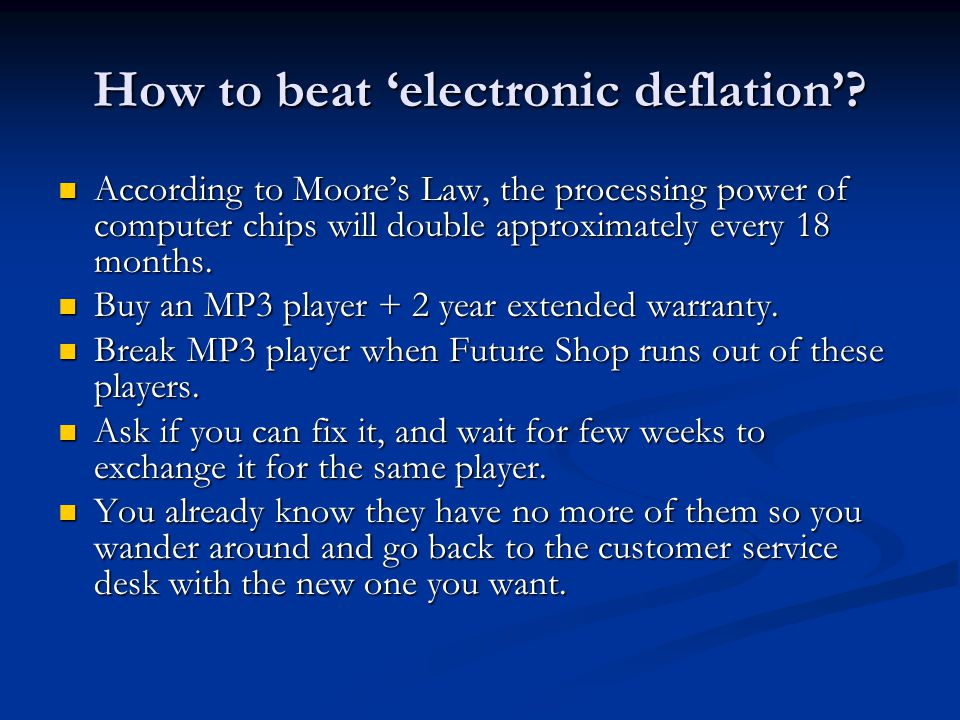 How to beat 'electronic deflation'? According to Moore's Law, the processing power of computer chips will double approximately every 18 months. Accord