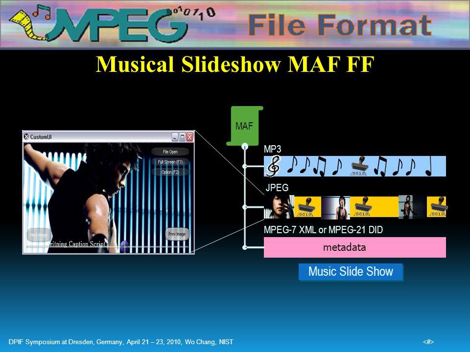 Musical Slideshow MAF FF MAF metadata MPEG-7 XML or MPEG-21 DID MP3 JPEG Music Slide Show DPIF Symposium at Dresden, Germany, April 21 – 23, 2010, Wo