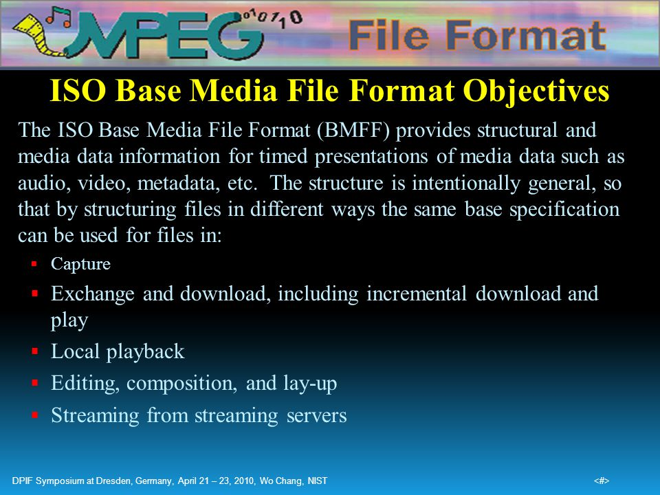 ISO Base Media File Format Objectives The ISO Base Media File Format (BMFF) provides structural and media data information for timed presentations of