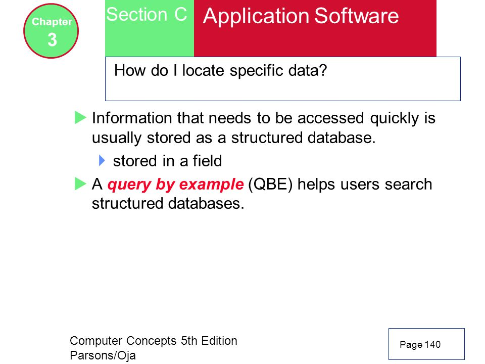 Computer Concepts 5th Edition Parsons/Oja Page 140 Section C Chapter 3 Application Software How do I locate specific data?  Information that needs to