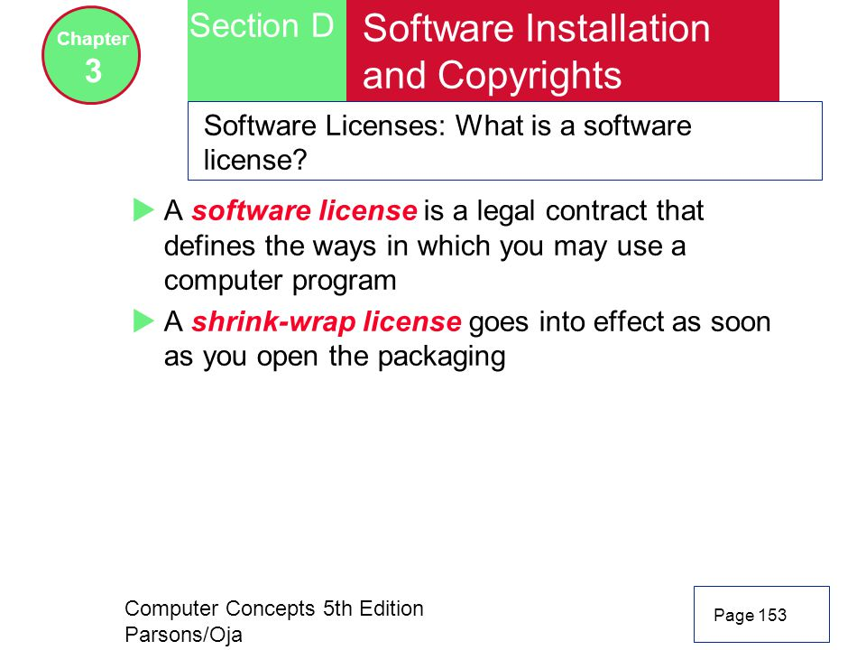 Computer Concepts 5th Edition Parsons/Oja Page 153 Section D Chapter 3 Software Installation and Copyrights Software Licenses: What is a software lice