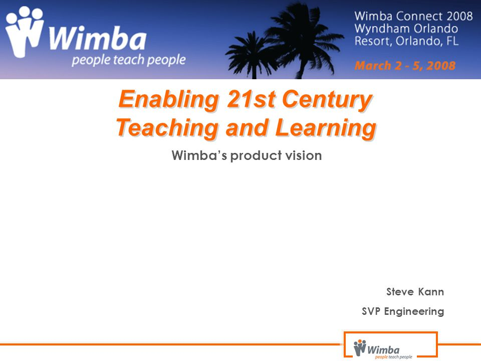 Wimba's product vision Steve Kann SVP Engineering Enabling 21st Century Teaching and Learning