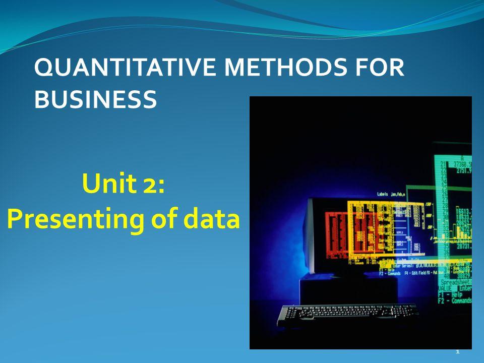 1 Unit 2: Presenting of data QUANTITATIVE METHODS FOR BUSINESS