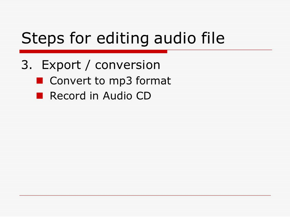 Audio Editing Software … Audacity – recording and mixing (Free) Logic Studio – Professional Music authoring (Mac) WavePad – Easy ringtone editing