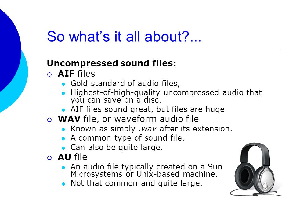 Compressed sounds - MP3…  MP3 files contain music and other audio.