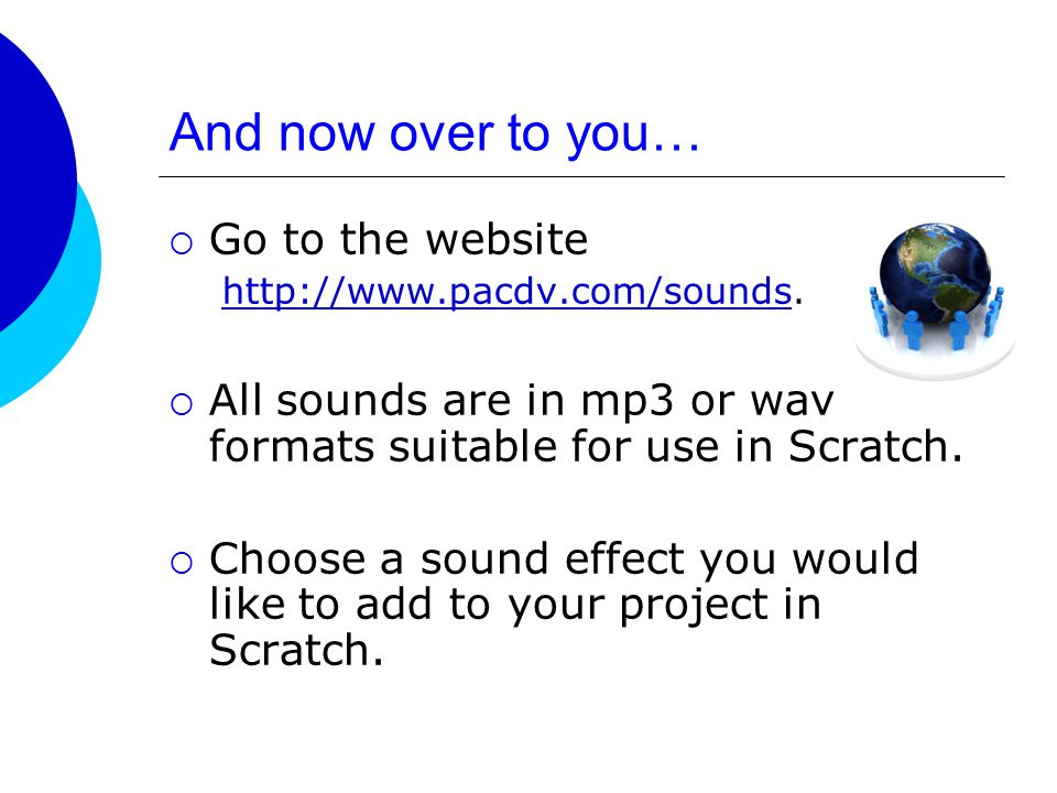 And now over to you…  Go to the website http://www.pacdv.com/soundshttp://www.pacdv.com/sounds.