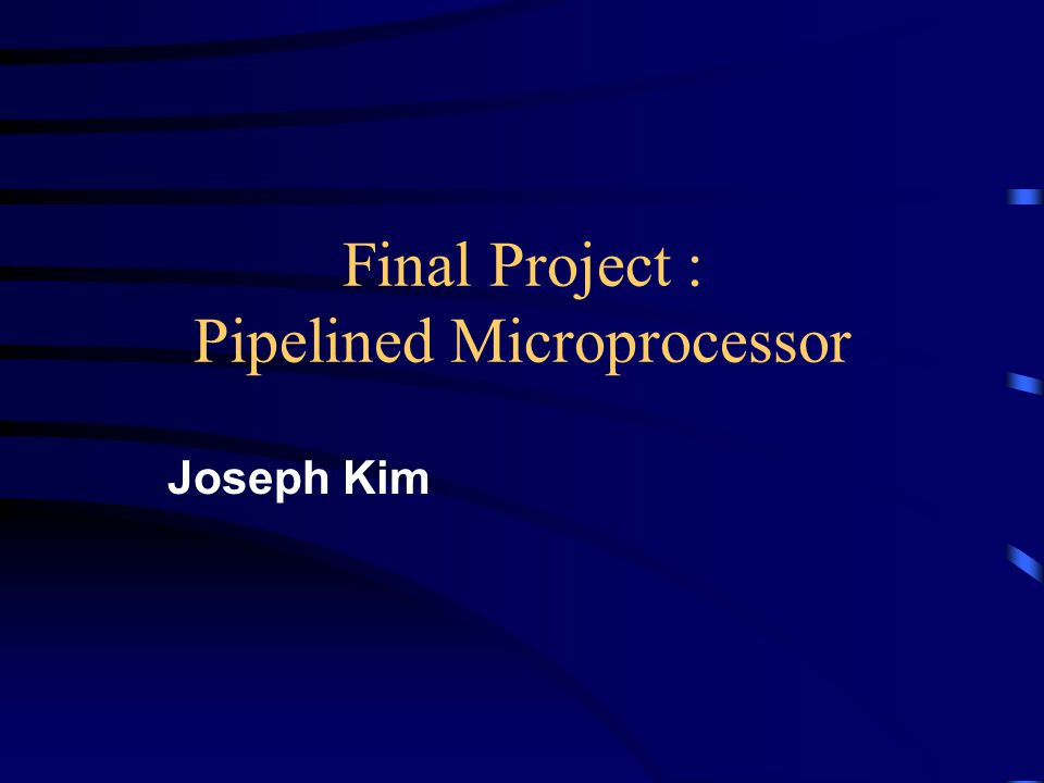 Final Project : Pipelined Microprocessor Joseph Kim