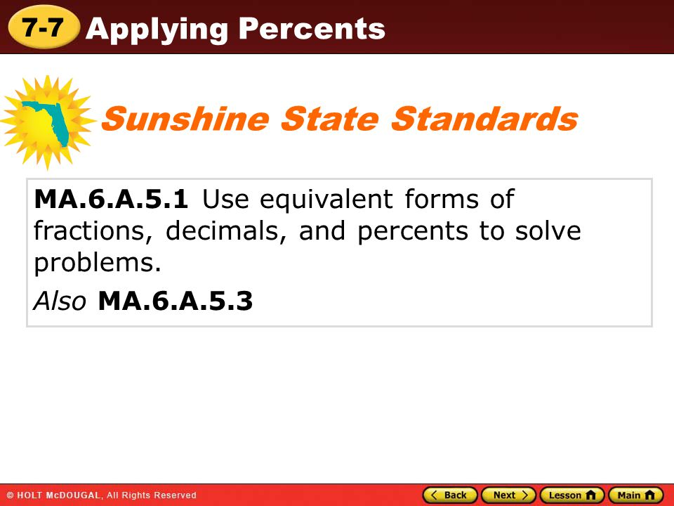 7-7 Applying Percents MA.6.A.5.1 Use equivalent forms of fractions, decimals, and percents to solve problems.