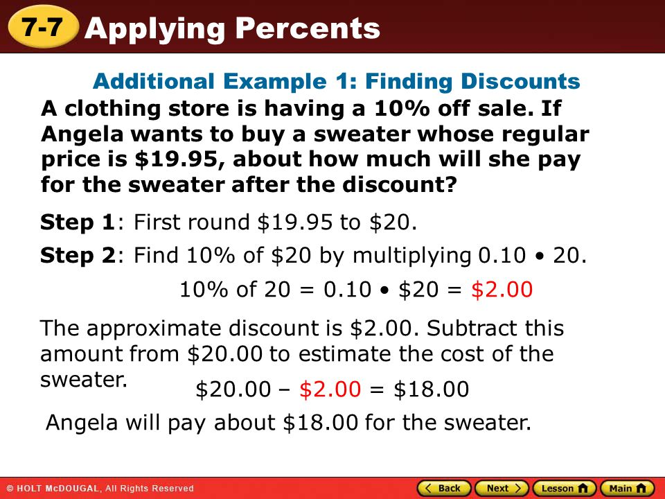 7-7 Applying Percents Additional Example 1: Finding Discounts A clothing store is having a 10% off sale.