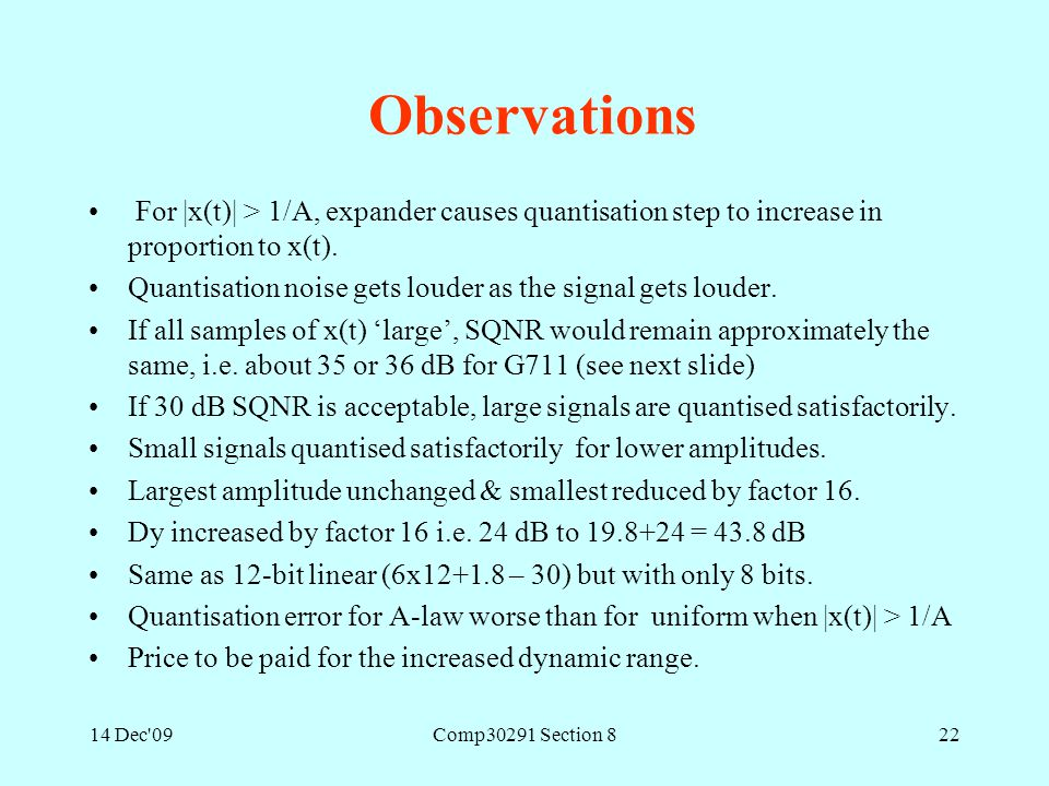 14 Dec'09Comp30291 Section 822 Observations For |x(t)| > 1/A, expander causes quantisation step to increase in proportion to x(t). Quantisation noise