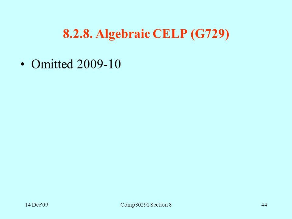 14 Dec'09Comp30291 Section 844 8.2.8. Algebraic CELP (G729) Omitted 2009-10