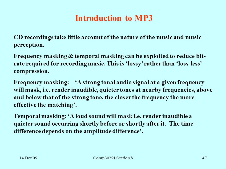 14 Dec'09Comp30291 Section 847 CD recordings take little account of the nature of the music and music perception. Frequency masking & temporal masking