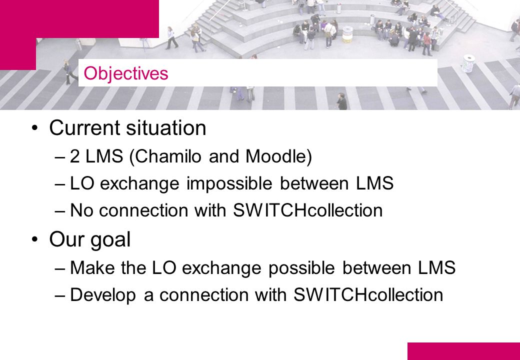 Initial Goal Moodle LO Chamilo LO OLAT LO SWITCHcollection LO Learning Object Simple: pdf, ppt, mp3, etc.