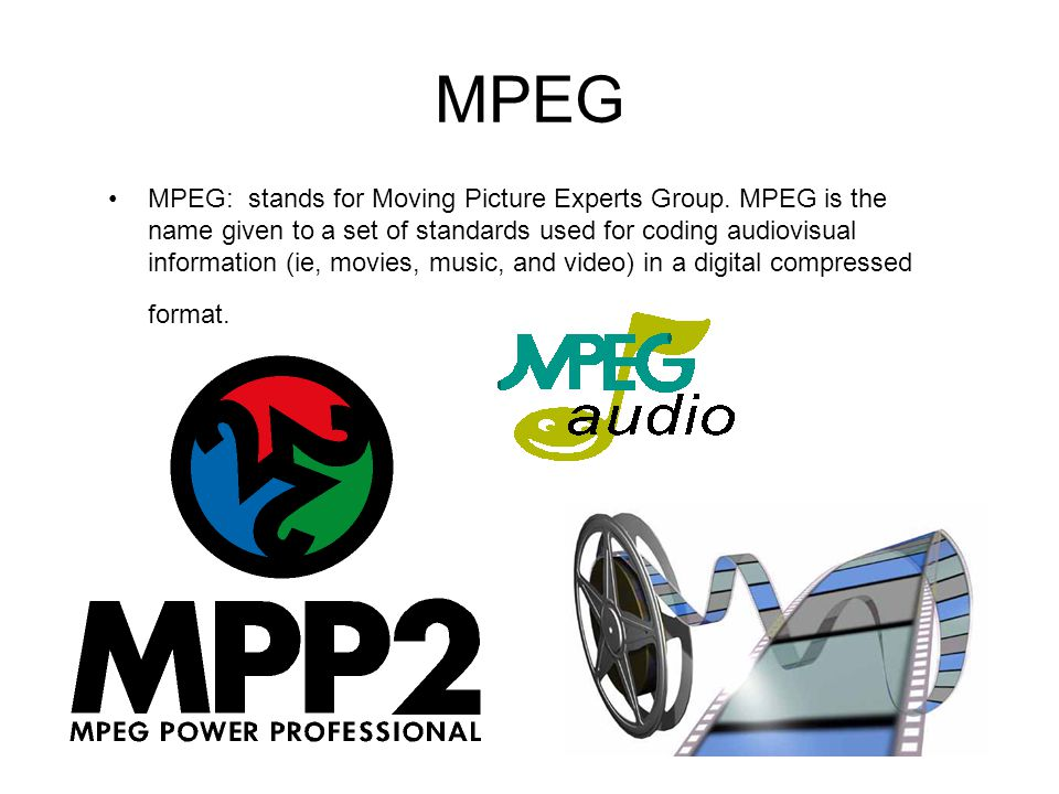 MPEG MPEG: stands for Moving Picture Experts Group. MPEG is the name given to a set of standards used for coding audiovisual information (ie, movies,