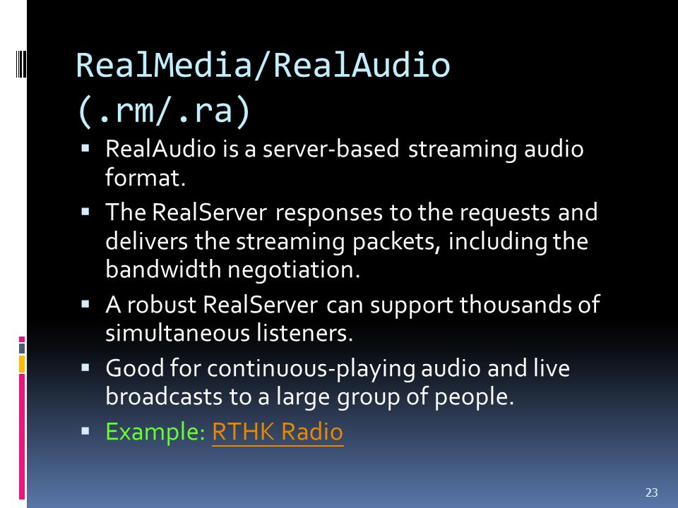 RealMedia/RealAudio (.rm/.ra)  RealAudio is a server-based streaming audio format.