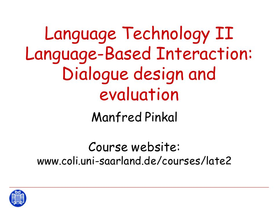 13.04.2015LaTeII: Language-based Interaction Manfred Pinkal 62 A Measure for Task Success Identify task success with the  value for agreement between actual and intended values for the AVM (  is usually employed for measuring inter-annotator agreement).